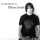 ELLIOTT SMITH An Introduction To