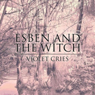 ESBEN AND THE WITCH Violet Cries