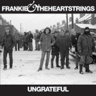 FRANKIE & THE HEARTSTRINGS Ungrateful