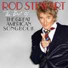 ROD STEWART The Best Of The Great American Songbook